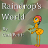 Raindrops World (Unabridged), by Carl Pettit