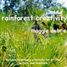 Rainforest Creativity: Hypnosis to Enhance Creativity for Artists, Writers, and Musicians Audiobook, by Maggie Dubris