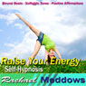 Raise Your Energy Hypnosis: Be Energetic & Get More Done, Guided Meditation, Binaural Beats, Positive Affirmations Audiobook, by Rachael Meddows