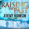 Raising the Past (Unabridged), by Jeremy Robinson