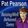 Raising Well-Behaved Teens: Dealing with Power Struggles and the NEED for Independence (Unabridged), by Pat Pearson