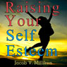 Raising Your Self Esteem: Overcoming Pessimistic Patterns (Unabridged) Audiobook, by Jacob V. Milliken