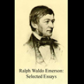 Ralph Waldo Emerson: Selected Essays (Unabridged), by Ralph Waldo Emerson