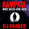Rampage: Spree Killer Case Files (Unabridged) Audiobook, by RJ Parker