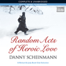 Random Acts of Heroic Love (Unabridged), by Danny Scheinmann
