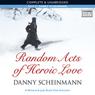 Random Acts of Heroic Love (Unabridged) Audiobook, by Danny Scheinmann