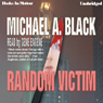 Random Victim (Unabridged), by Michael A. Black