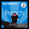Rapid French: Volume 2 Audiobook, by Earworms Learning