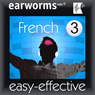 Rapid French: Volume 3, by Earworms Learning