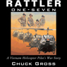 Rattler One-Seven: A Vietnam Helicopter Pilots War Story: North Texas Military Biography and Memoir Series (Unabridged) Audiobook, by Chuck Gross