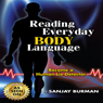 Reading Everyday Body Language: Become a Human Lie Detector (Unabridged) Audiobook, by Sanjay Burman
