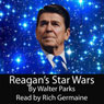 Reagans Star Wars (Unabridged), by Walter Parks