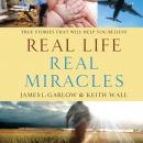 Real Life, Real Miracles: True Stories That Will Help You Believe (Unabridged) Audiobook, by James L. Garlow