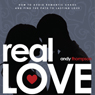 Real Love: How to Avoid Romantic Chaos and Find the Path to Lasting Love (Unabridged), by Andy Thompson