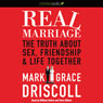 Real Marriage: The Truth About Sex, Friendship, and Life Together (Unabridged), by Mark Driscoll