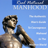 Real Natural Manhood: The Authentic Mans Guide to Courageous Manhood in the Modern World (Unabridged) Audiobook, by Vincent Vinturi
