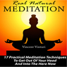 Real Natural Meditation: 17 Practical Meditation Techniques to Get Out of Your Head and into the Here Now (Unabridged) Audiobook, by Vincent Vinturi