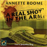 A Real Shot in the Arm (Unabridged), by Annette Roome