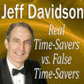 Real TimeSavers vs. False TimeSavers (Unabridged) Audiobook, by Jeff Davidson