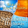Realize Your Passion Subliminal Affirmations: Live Your Dream & Discover Your Destiny, Solfeggio Tones, Binaural Beats, Self Help Meditation Hypnosis Audiobook, by Subliminal Hypnosis