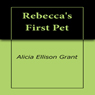 Rebeccas First Pet (Unabridged) Audiobook, by Alicia Ellison Grant