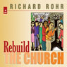 Rebuild the Church: Richard Rohrs Challenge for the New Millennium Audiobook, by Richard Rohr