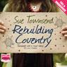 Rebuilding Coventry (Unabridged), by Sue Townsend