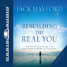 Rebuilding The Real You (Unabridged), by Jack W Hayford