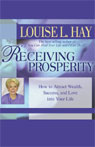 Receiving Prosperity: How to Attract Wealth, Success, and Love into Your Life, by Louise L. Hay