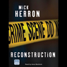Reconstruction (Unabridged), by Mick Herron