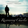 Recovering Charles (Unabridged), by Jason F. Wright