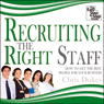 Recruiting the Right Staff: How to Get the Best People for Your Business (Unabridged), by Chris Dukes