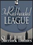 The Red-Headed League: Sherlock Holmes (Unabridged), by Sir Arthur Conan Doyle