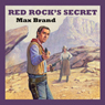 Red Rocks Secret (Unabridged) Audiobook, by Max Brand