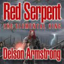 Red Serpent: The Elemental King (Unabridged) Audiobook, by Delson Armstrong
