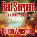 Red Serpent: The Prophets Secrets (Unabridged), by Delson Armstrong