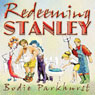 Redeeming Stanley: A Savage Little Tale of True Love, Old Gods, Bitches, Bestiality, Burnout, and Above All, Payback (Unabridged) Audiobook, by Bodie Parkhurst