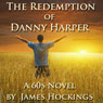 The Redemption of Danny Harper: A 60s Novel (Unabridged) Audiobook, by James Hockings