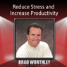 Reduce Stress and Increase Productivity Audiobook, by Brad Worthley
