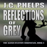 Reflections of Grey: Book Three of the Alexis Stanton Chronicles (Unabridged) Audiobook, by J. C. Phelps