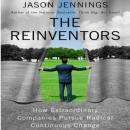The Reinventors: How Extraordinary Companies Pursue Radical Continuous Change (Unabridged) Audiobook, by Jason Jennings