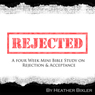 Rejected: Four Week Mini Bible Study (Unabridged) Audiobook, by Heather Bixler