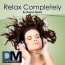 Relax Completely Audiobook, by Darren Marks