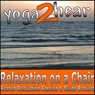Relaxation on a Chair: Relaxation Session & Guide Book (Unabridged), by Yoga 2 Hear