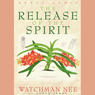 Release of the Spirit (Unabridged), by Watchman Ne