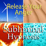 Release Your Anger Subliminal Affirmations: Anger Management Tips & Finding Inner Peace, Solfeggio Tones, Binaural Beats, Self Help Meditation Hypnosis, by Subliminal Hypnosis