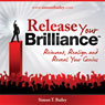 Release Your Brilliance: The 4 Steps to Transforming Your Life and Revealing Your Genius to the World (Unabridged), by Simon Bailey