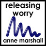 Releasing Worry: Practical techniques to let go of anxiety and ease stress, by Anne Marshall