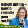 Relight My Fire: How to Rekindle Your Sex Life Audiobook, by Anne Morrison