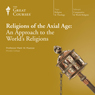 Religions of the Axial Age: An Approach to the Worlds Religions Audiobook, by The Great Courses